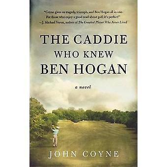 The Caddie Who Knew Ben Hogan by John Coyne - 9780312371258 Book