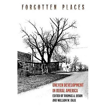 Forgotten Places - Uneven Development in Rural America by Thomas A. Ly