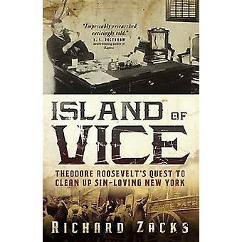 Island of Vice - Theodore Roosevelt's Quest to Clean Up Sin-Loving New