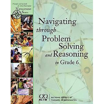 Navigating Through Problem Solving and Reasoning Grade 6 by Denisse R