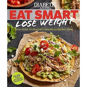 Diabetic Living Eat Smart - Lose Weight - Your Guide to Eat Right and