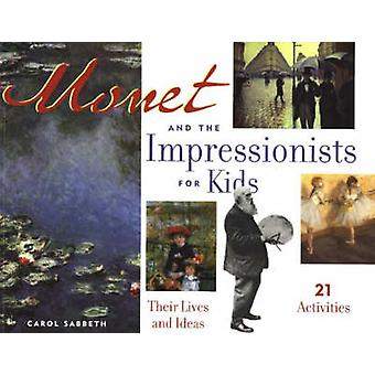 Monet and the Impressionists for Kids - Their Lives and Ideas - 21 Act