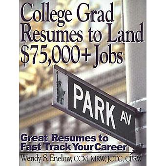 College Grad Resumes to Land $75 -000+ Jobs - Great Resumes to Fast Tr