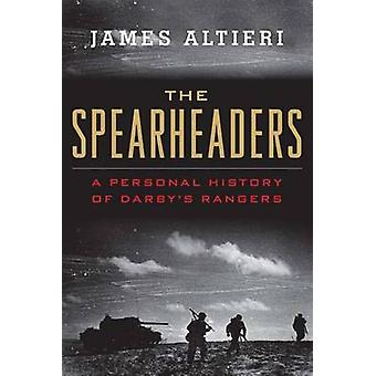 The Spearheaders - A Personal History of Darby's Rangers by James Alti