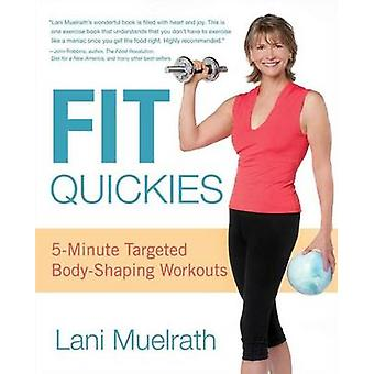 Fit Quickies - 5-Minute - Targeted Body-Shaping Workouts by Lani Muelr