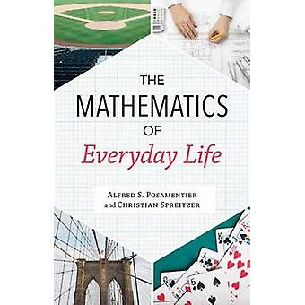 The Mathematics of Everyday Life by Alfred S. Posamentier - 978163388
