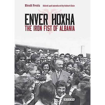 Enver Hoxha - The Iron Fist of Albania by Blendi Fevziu - Robert Elsie