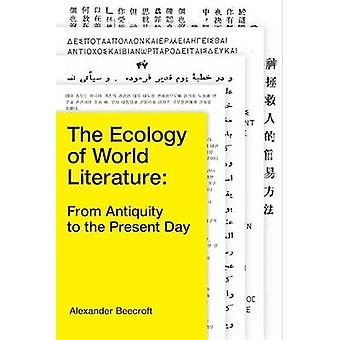 Ecology of World Literature From Antiquity to the Present D by Alexander Beecroft