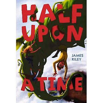 Half Upon a Time by James Riley - 9780606232692 Book