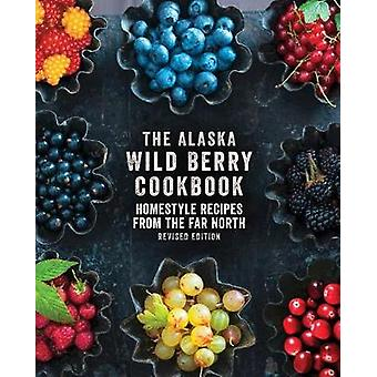 The Alaska Wild Berry Cookbook - Homestyle Recipes from the Far North