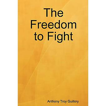 The Freedom to Fight by Guillory & Anthony Troy