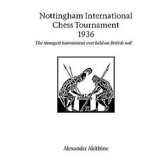 Nottingham International Chess Tournament 1936 by Alekhine & Alexander
