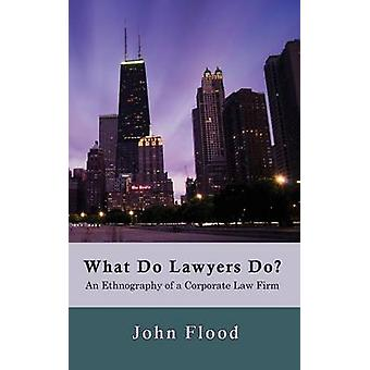 What Do Lawyers Do An Ethnography of a Corporate Law Firm by Flood & John