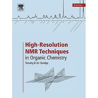 HighResolution NMR Techniques in Organic Chemistry by Claridge & Timothy D. W.