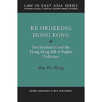 ReOrdering Hong Kong Decolonisation and the Hong Kong Bill of Rights Ordinance by Max Wong