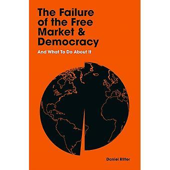 Den fria marknadens och demokratins misslyckande av Daniel Ritter