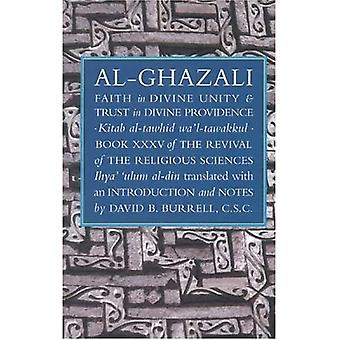 Al-Ghazali's Faith in Divine Unity and Trust in Divine Providence (The Revival of the Religious Sciences, Book 35)
