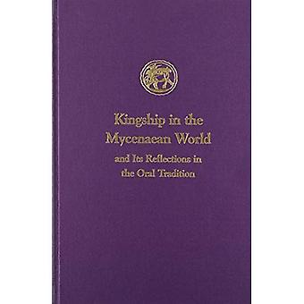 Kingship in the Mycenaean World and Its Reflection in the Oral Tradition (Prehistory Monographs)