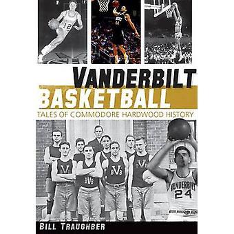 Vanderbilt Basketball - Tales of Commodore Hardwood History by Bill Tr