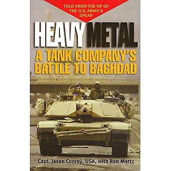 Heavy Metal: A Tank Company's Battle to Baghdad
