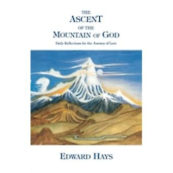 Ascent of the Mountain of God Daily Reflections for the 40Day Lenten Journey by Hays & Edward