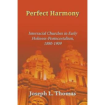 Perfect Harmony Interracial Churches in Early HolinessPentecostalism 18801909 by Thomas & Joseph L.