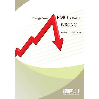 Things Your PMO Is Doing Wrong by Michael Hatfield - 9781933890555 Bo