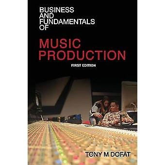 Business and Fundamentals of Music Production First Edition by Dofat & Tony M