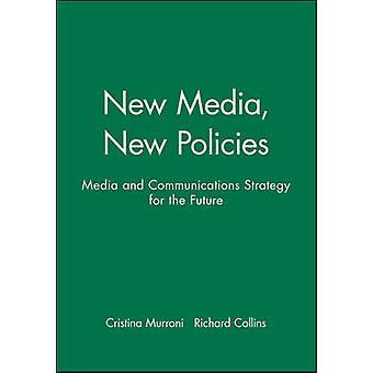 New Media New Policies Media and Communications Strategy for the Future by Collins & Richard