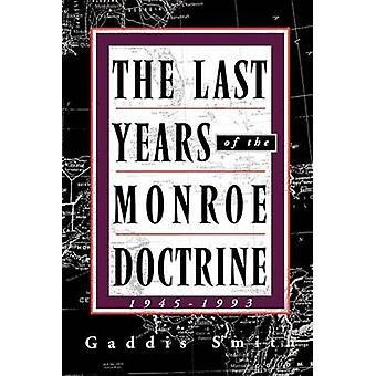 The Last Years of the Monroe Doctrine 19451993 by Smith & Gaddis