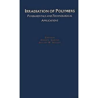 Irradiation of Polymers Fundamentals and Technological Applications by Clough & Roger L.
