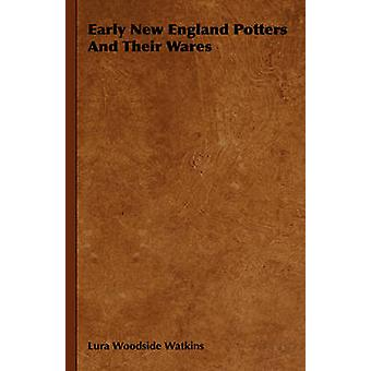 Early New England Potters and Their Wares by Watkins & Lura Woodside