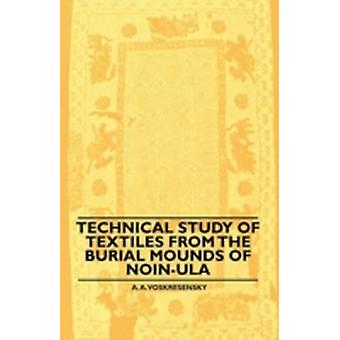 Technical Study Of Textiles From The Burial Mounds Of NoinUla by Voskresensky & A. A.