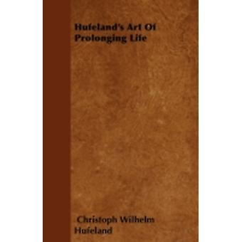 Hufelands Art Of Prolonging Life by Hufeland & Christoph Wilhelm