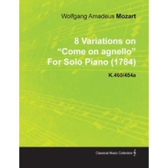 8 Variations on Come on Agnello by Wolfgang Amadeus Mozart for Solo Piano 1784 K.460454a by Mozart & Wolfgang Amadeus