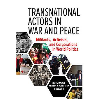 Transnational Actors in War and Peace Militants Activists and Corporations in World Politics by Malet & David