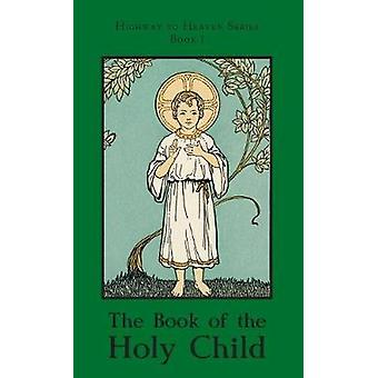 The Book of the Holy Child Highway to Heaven Series by Bartholomew O.S.F. & Sister Mary