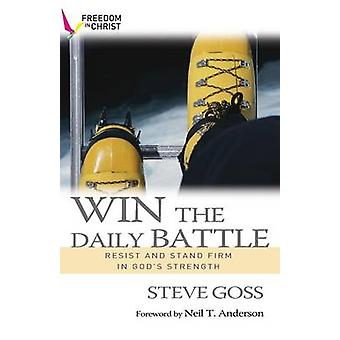 Win the Daily Battle Resist and stand firm in Gods strength by Goss & Steve