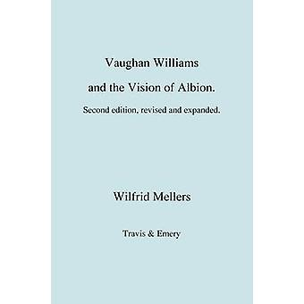 Vaughan Williams and the Vision of Albion. Second Revised Edition. by Mellers & Wilfrid