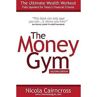 The Money Gym The Ultimate Wealth Workout 2nd Edition by Cairncross & Nicola