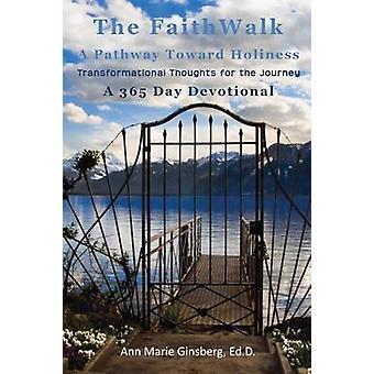 The Faith Walk A Pathway Toward Holiness by Ginsberg & Ed D. Ann Marie
