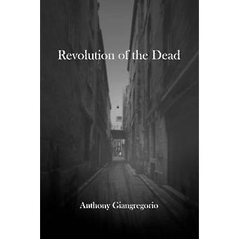 Revolution of the Dead A Zombie Novel by Giangregorio & Anthony