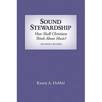 Sound Stewardship How Shall Christians Think about Music by DeMol & Karen A.