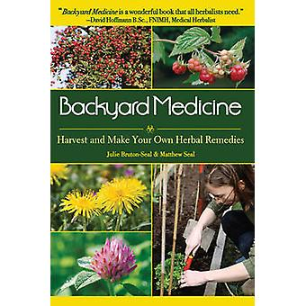 Backyard Medicine - Harvest and Make Your Own Herbal Remedies by Julie