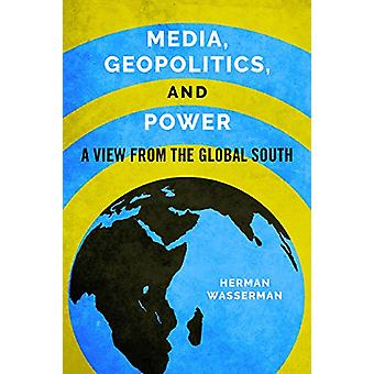 Media - Geopolitics - and Power - A View from the Global South by Herm