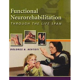 Functional Neurorehabilition Through the Life Span by Dolores B. Bert