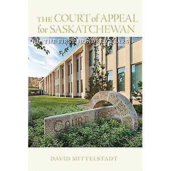 The Court of Appeal for Saskatchewan - The First Hundred Years by Davi