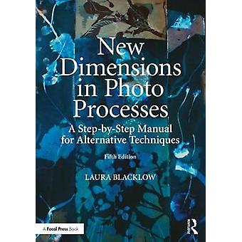 New Dimensions in Photo Processes - A Step-by-Step Manual for Alternat