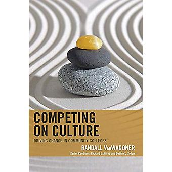 Competing on Culture - Driving Change in Community Colleges by Randall