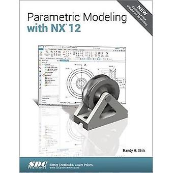 Parametric Modeling with NX 12 by Randy Shih - 9781630571689 Book